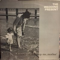 The Wedding Present / Don't Try And Stop Me, Mother