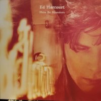 Ed Harcourt / Here Be Monsters
