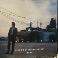 Lloyd Cole / Don't Get Weird On Me Babe