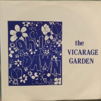 The Vicarage Garden / Oh! Dawn