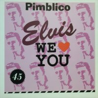 Pimblico / Elvis, We Love You