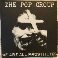 The Pop Group / We Are All Prostitutes