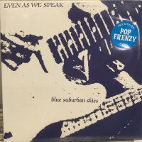 Even As We Speak / Blue Suburban Skies