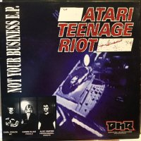 Atari Teenage Riot / Not Your Business E.P.