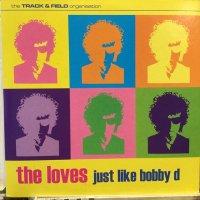 The Loves / Just Like Bobby D
