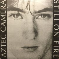 Aztec Camera / Still On Fire