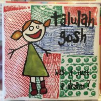 Talulah Gosh / Was It Just A Dream?
