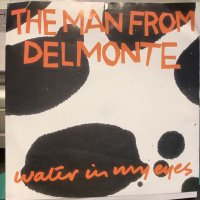 The Man From Delmonte / Water In My Eyes