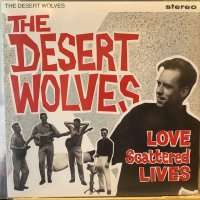 The Desert Wolves / Love Scattered Lives
