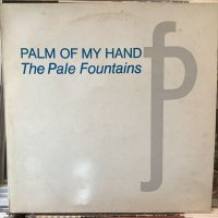 The Pale Fountains / Palm Of My Hand